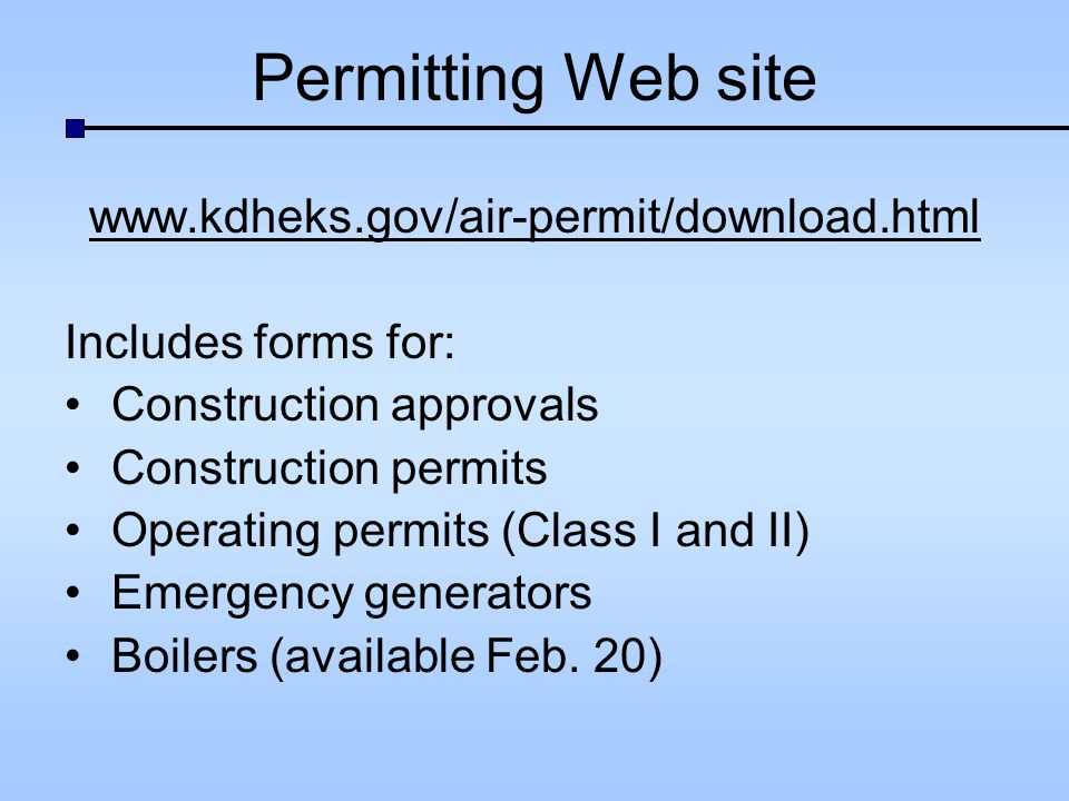 Permitting Web site   Includes forms for: Construction approvals Construction permits Operating permits (Class I and II) Emergency generators Boilers (available Feb.