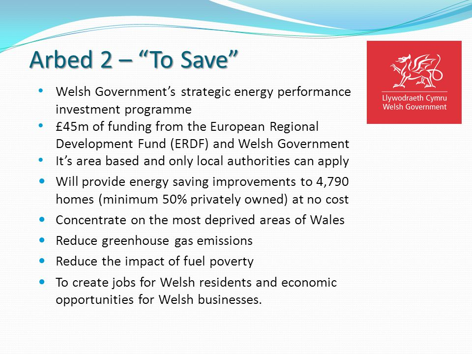 Arbed 2 – To Save Welsh Governments strategic energy performance investment programme £45m of funding from the European Regional Development Fund (ERD