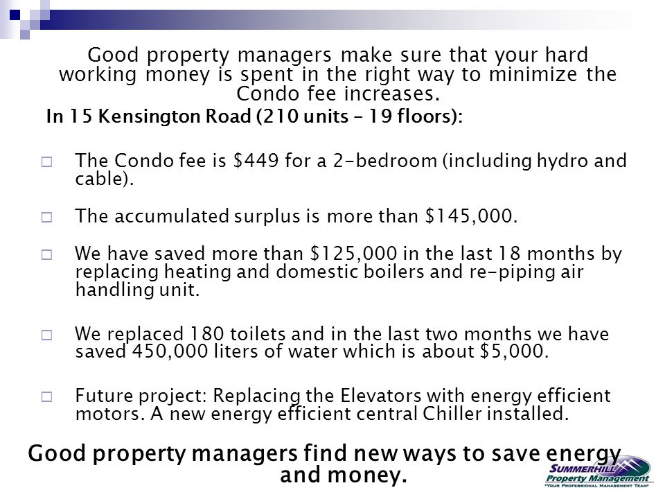 In 15 Kensington Road (210 units – 19 floors): The Condo fee is $449 for a 2-bedroom (including hydro and cable). The accumulated surplus is more than