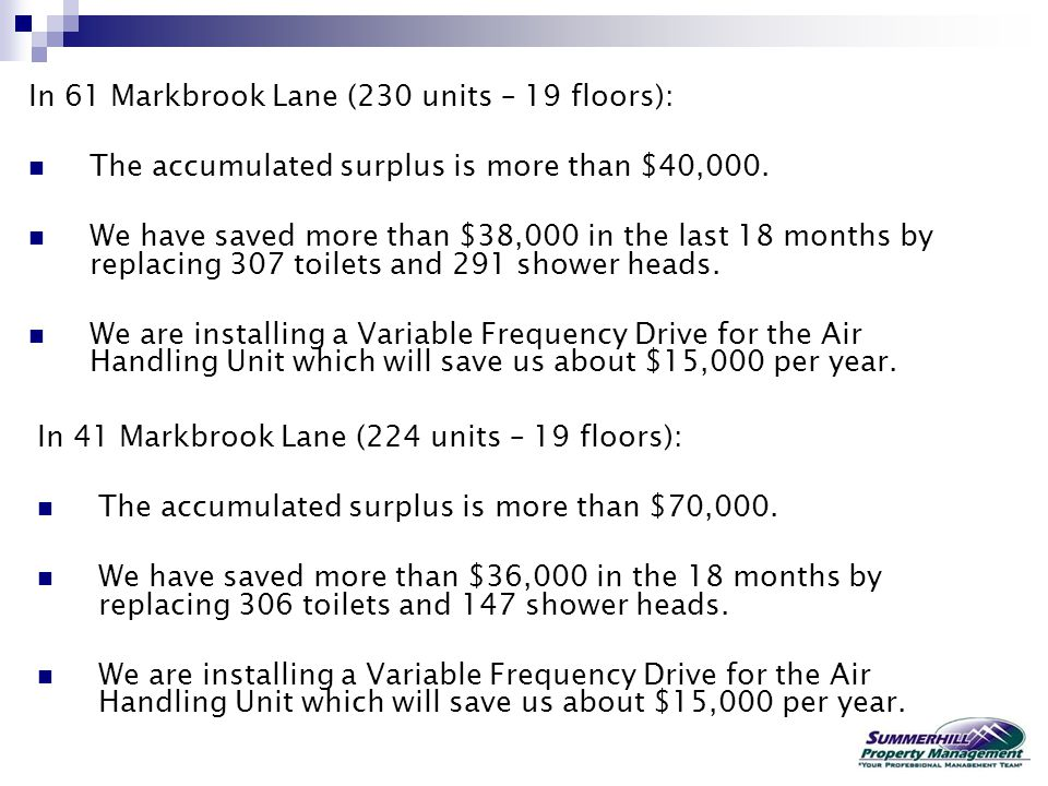 In 61 Markbrook Lane (230 units – 19 floors): The accumulated surplus is more than $40,000. We have saved more than $38,000 in the last 18 months by r