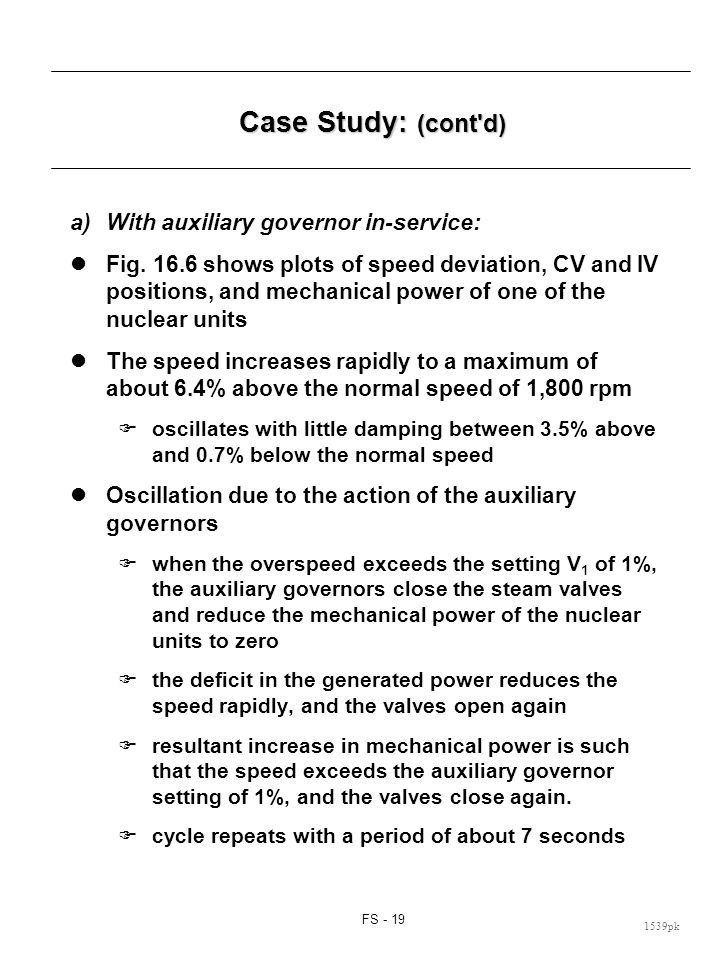 FS - 19 1539pk Case Study: (cont'd) a)With auxiliary governor in-service: Fig. 16.6 shows plots of speed deviation, CV and IV positions, and mechanica