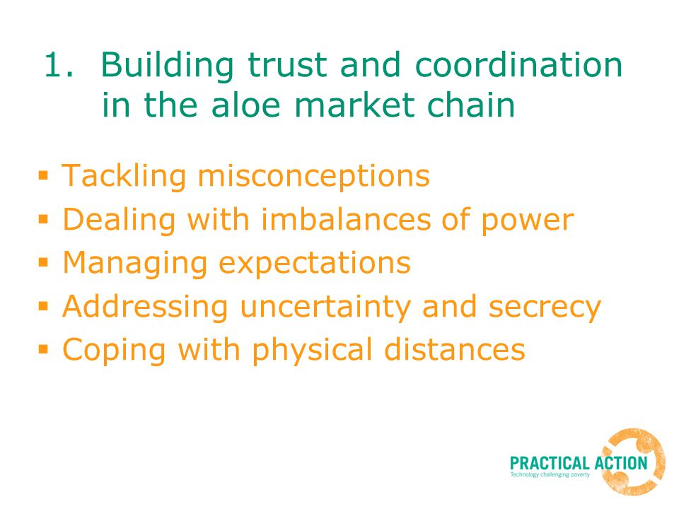 1. Building trust and coordination in the aloe market chain Tackling misconceptions Dealing with imbalances of power Managing expectations Addressing