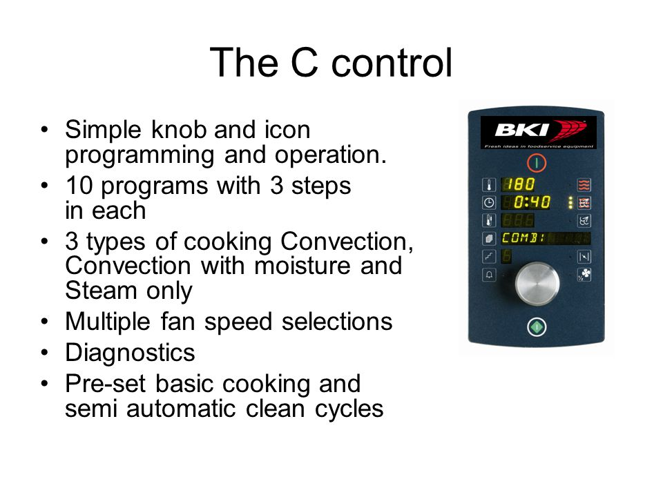 The CPE Control Touch pad controls and programming 200 programs with 10 steps in each program Full pre-heat and cool down in all programs Clear screen can be seen from a distance Full maintained and diagnostic program supplied Full internet hook up supplied Full cook and hold and Delta T Program Full HACCP program supplied Remote operation by internet