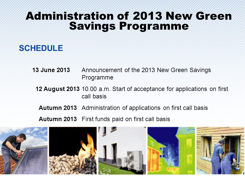 13 June 2013Announcement of the 2013 New Green Savings Programme 12 August 201310.00 a.m. Start of acceptance for applications on first call basis Aut