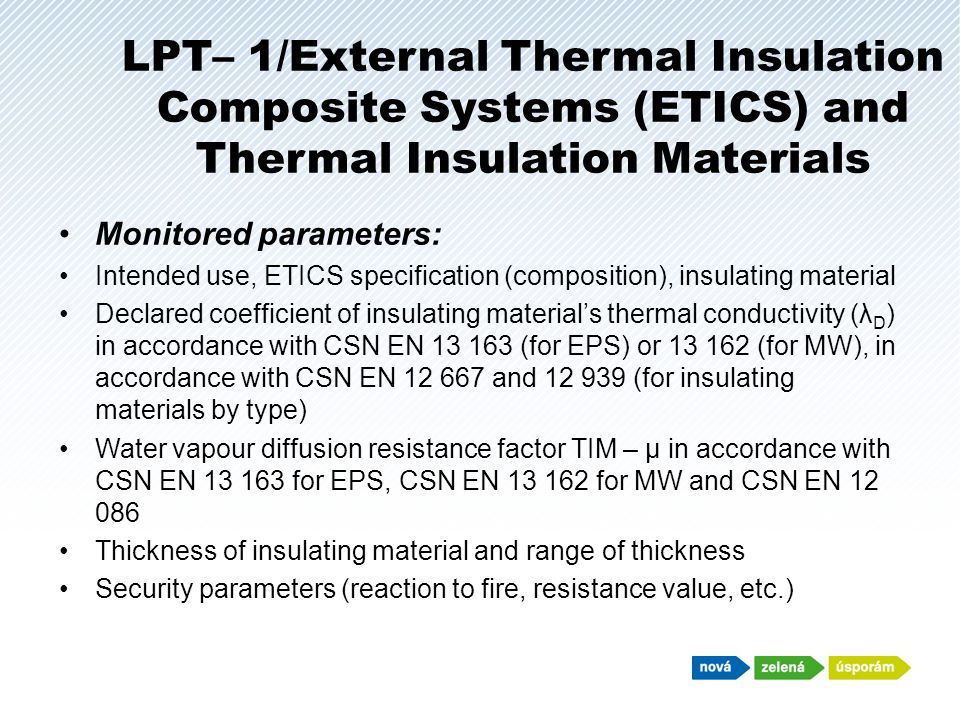 LPT – 2/Construction Hole Panels Monitored parameters: Intended use and materials Heat transfer coefficient U w in accordance with CSN EN ISO 12 567 (test method) or CSN EN ISO 10 077 (calculation method) Size of panel subject to testing in accordance with CSN EN 14 351- 1 Frame material Dimensioned frame section (lower view, side view, upper view) Heat transfer coefficient of the frame U f in accordance with CSN EN 12 412-2 (test method) or CSN EN ISO 10 077 (calculation method) Panel type Light transmission coefficient τ v in accordance with CSN EN 410 Distance frame type