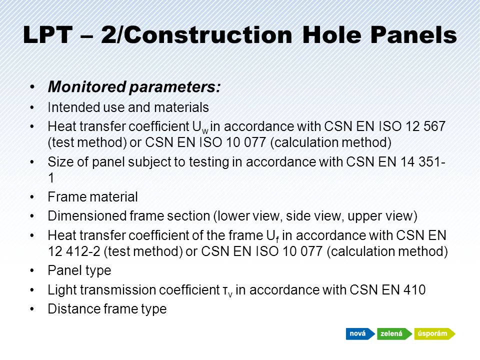 LPT – 2/Construction Hole Panels Monitored parameters: Intended use and materials Heat transfer coefficient U w in accordance with CSN EN ISO 12 567 (