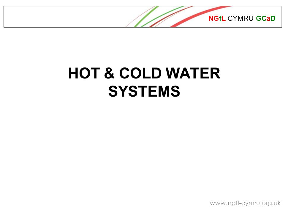 NGfL CYMRU GCaD www.ngfl-cymru.org.uk HOT & COLD WATER SYSTEMS