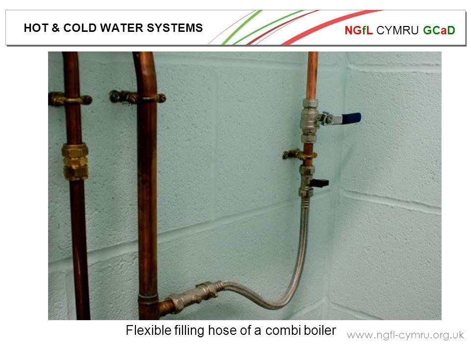 NGfL CYMRU GCaD www.ngfl-cymru.org.uk Flexible filling hose of a combi boiler HOT & COLD WATER SYSTEMS