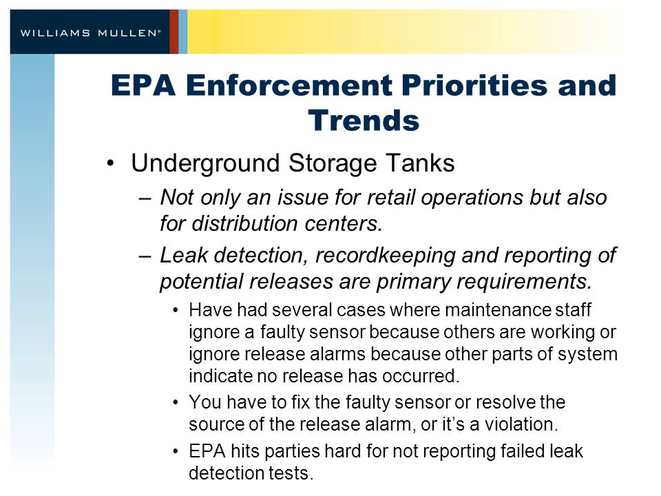 EPA Enforcement Priorities and Trends Underground Storage Tanks –Not only an issue for retail operations but also for distribution centers. –Leak dete