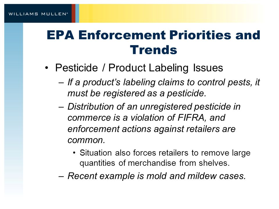 EPA Enforcement Priorities and Trends Pesticide / Product Labeling Issues –If a products labeling claims to control pests, it must be registered as a