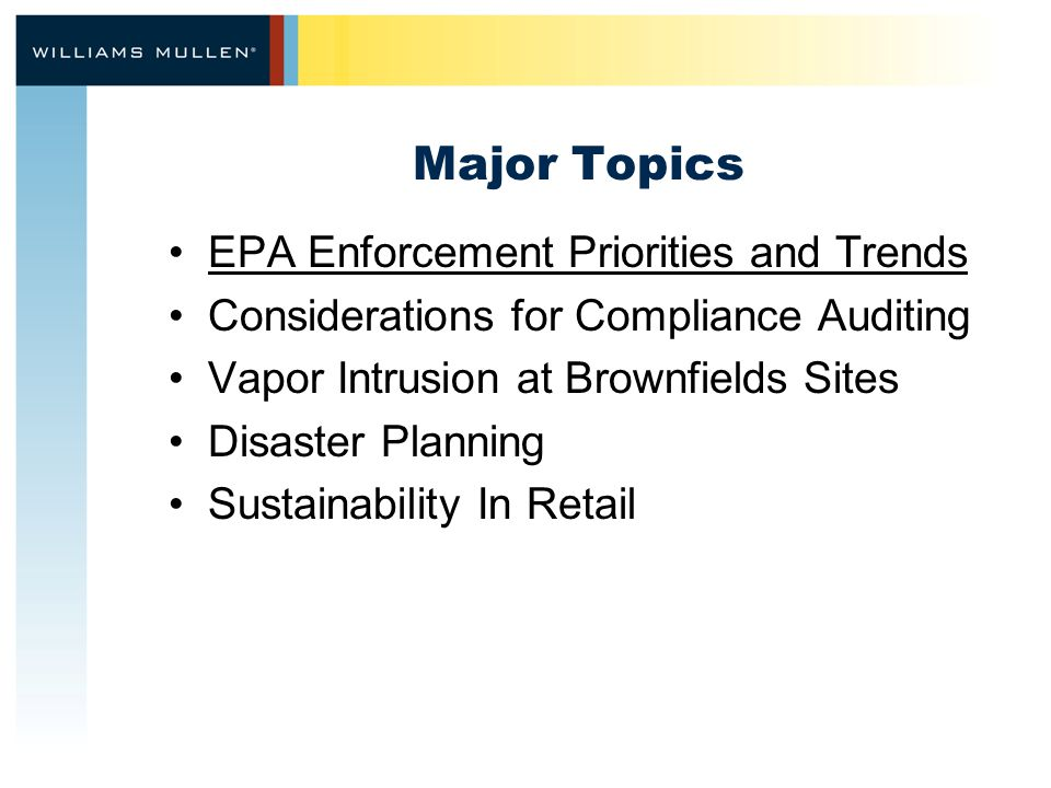 Major Topics EPA Enforcement Priorities and Trends Considerations for Compliance Auditing Vapor Intrusion at Brownfields Sites Disaster Planning Susta