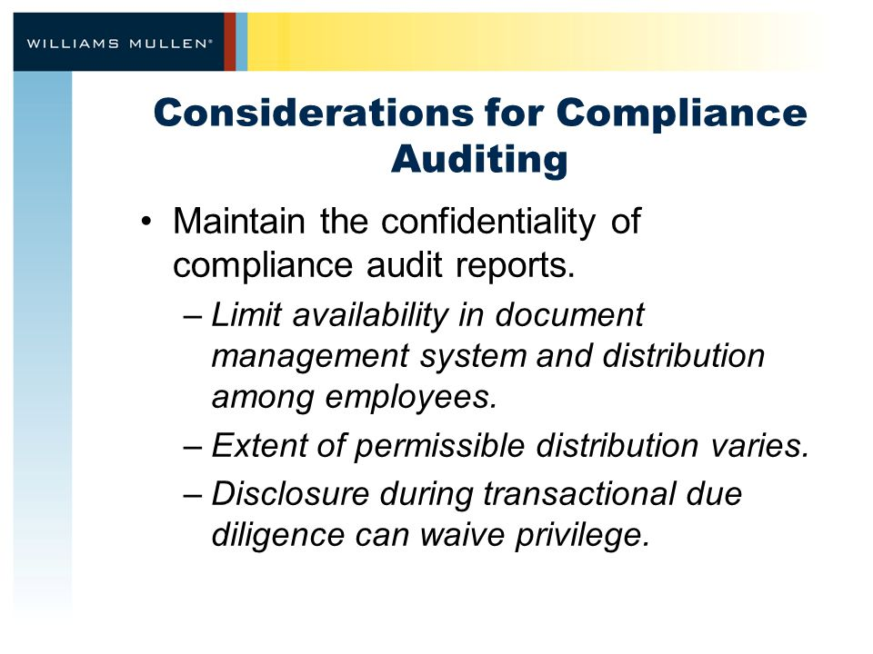Considerations for Compliance Auditing Maintain the confidentiality of compliance audit reports. –Limit availability in document management system and