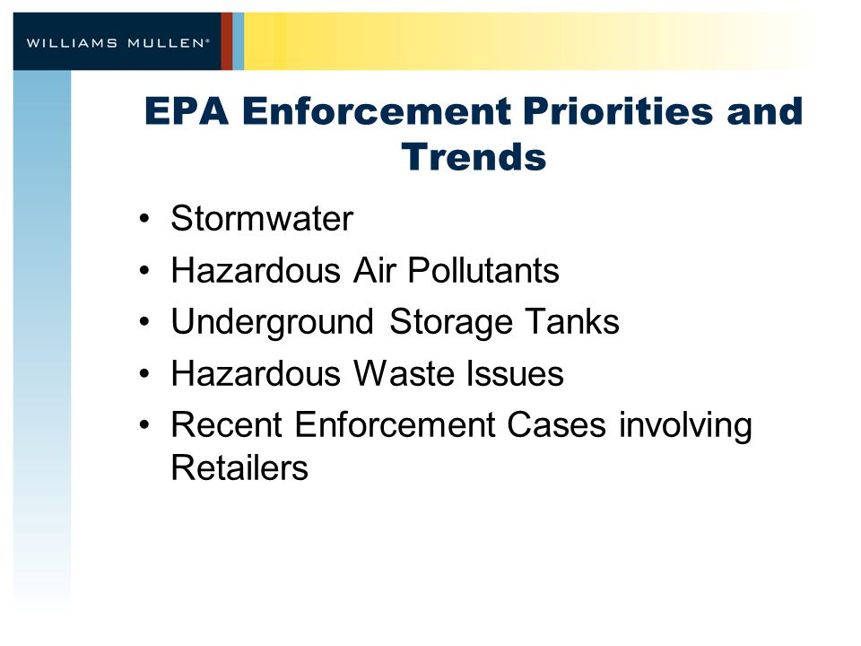 EPA Enforcement Priorities and Trends Stormwater Hazardous Air Pollutants Underground Storage Tanks Hazardous Waste Issues Recent Enforcement Cases in