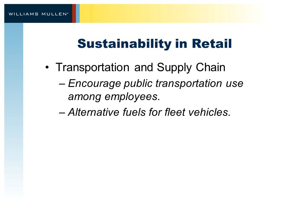 Sustainability in Retail Transportation and Supply Chain –Encourage public transportation use among employees. –Alternative fuels for fleet vehicles.