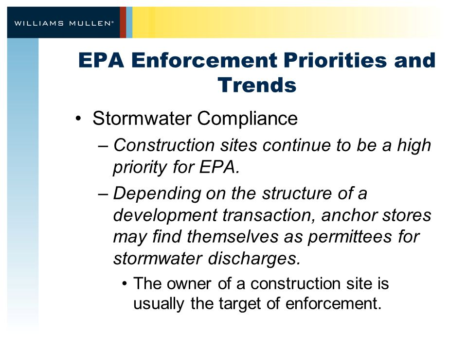 EPA Enforcement Priorities and Trends Stormwater Compliance –Construction sites continue to be a high priority for EPA. –Depending on the structure of