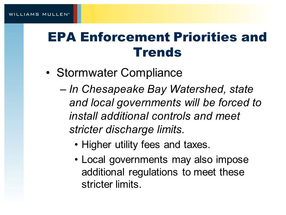 EPA Enforcement Priorities and Trends Stormwater Compliance –In Chesapeake Bay Watershed, state and local governments will be forced to install additi
