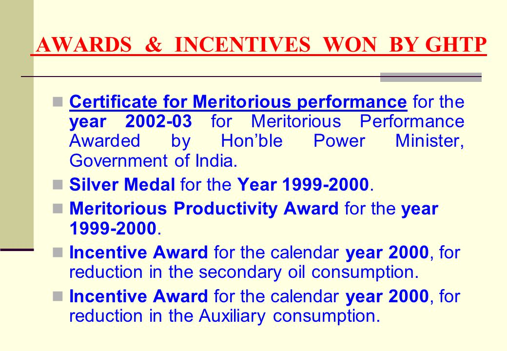 AWARDS & INCENTIVES WON BY GHTP Certificate for Meritorious performance for the year 2002-03 for Meritorious Performance Awarded by Honble Power Minis