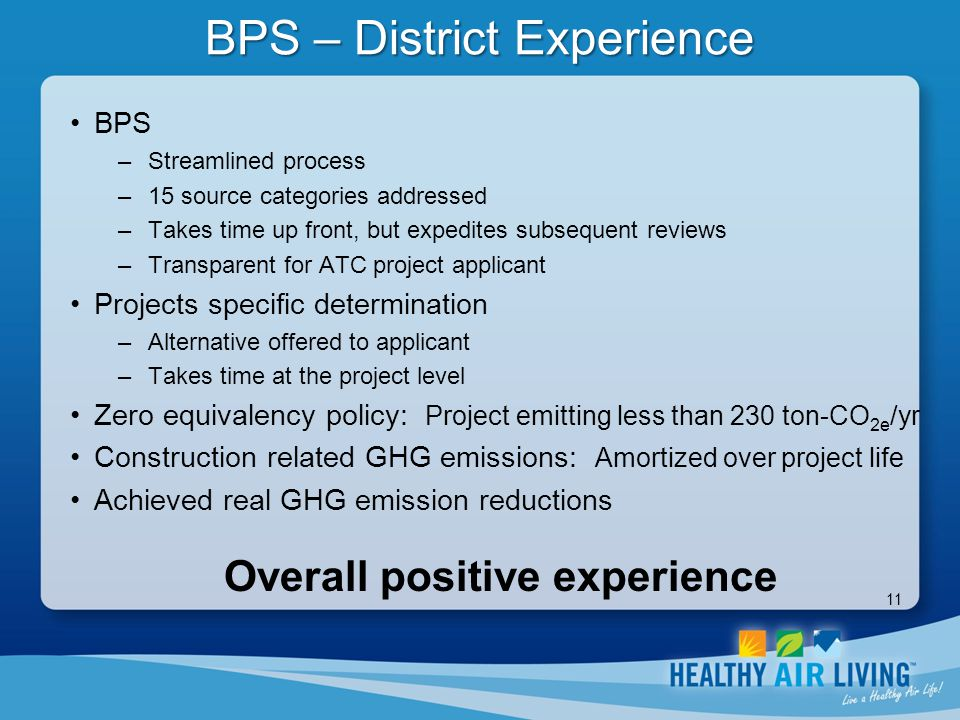 11 BPS – District Experience BPS –Streamlined process –15 source categories addressed –Takes time up front, but expedites subsequent reviews –Transpar