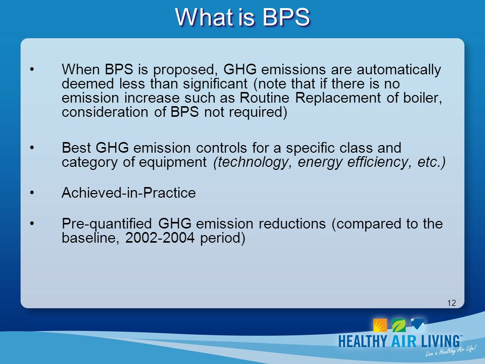 12 What is BPS When BPS is proposed, GHG emissions are automatically deemed less than significant (note that if there is no emission increase such as