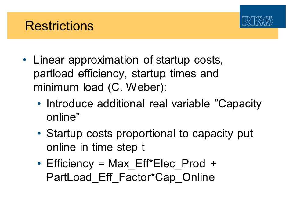 Restrictions Linear approximation of startup costs, partload efficiency, startup times and minimum load (C. Weber): Introduce additional real variable