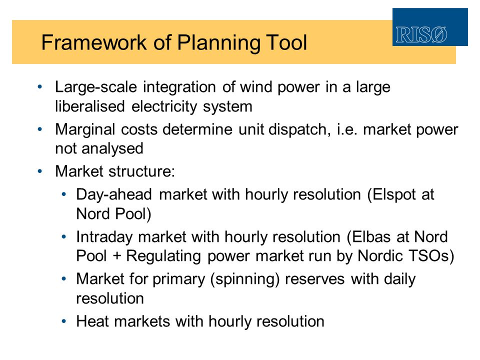Framework of Planning Tool Large-scale integration of wind power in a large liberalised electricity system Marginal costs determine unit dispatch, i.e.