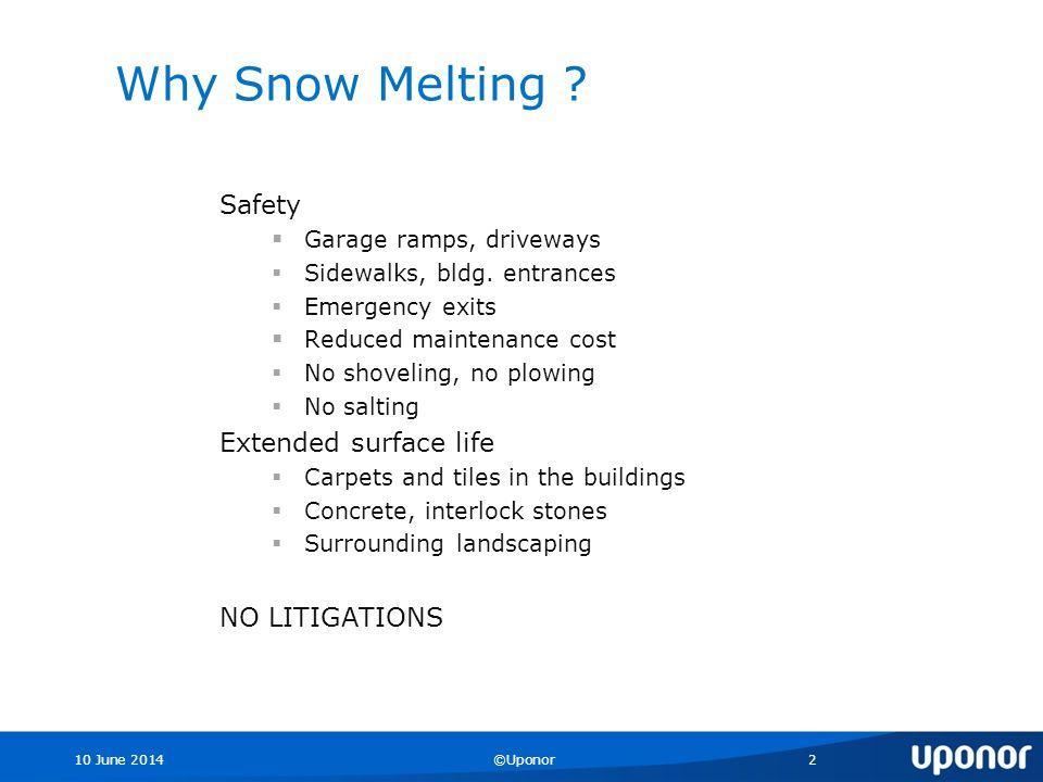 10 June 2014©Uponor2 Why Snow Melting . Safety Garage ramps, driveways Sidewalks, bldg.