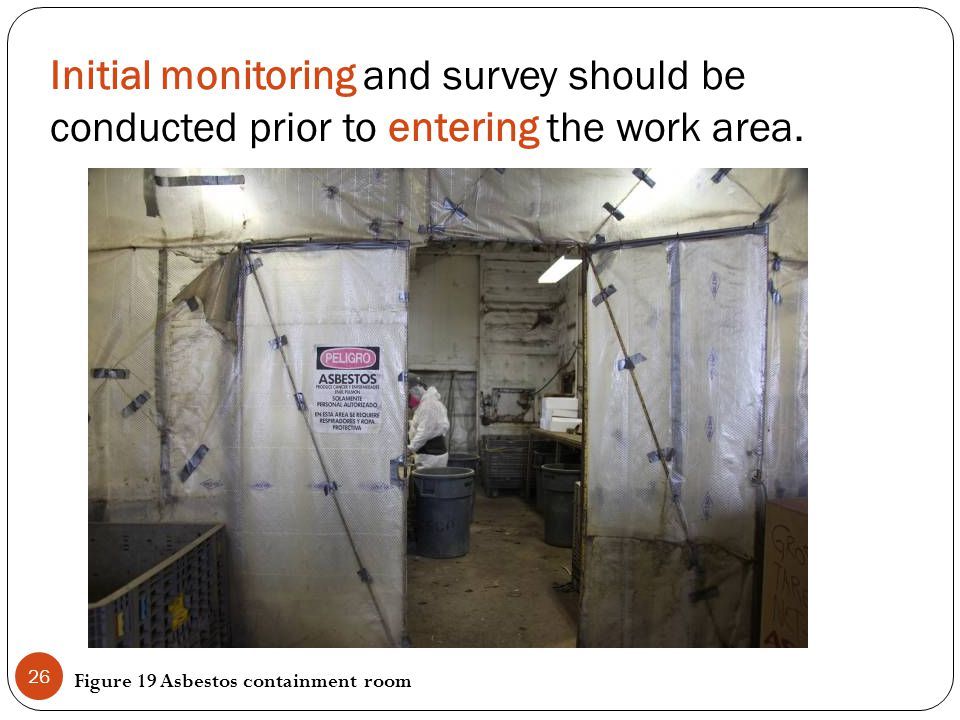 Initial monitoring and survey should be conducted prior to entering the work area.