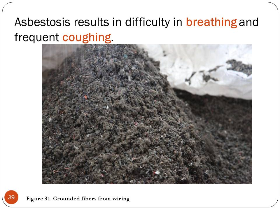 Asbestosis results in difficulty in breathing and frequent coughing.