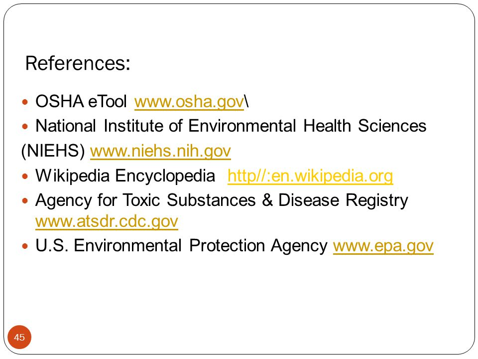 References: OSHA eTool www.osha.gov\www.osha.gov National Institute of Environmental Health Sciences (NIEHS) www.niehs.nih.govwww.niehs.nih.gov Wikipe