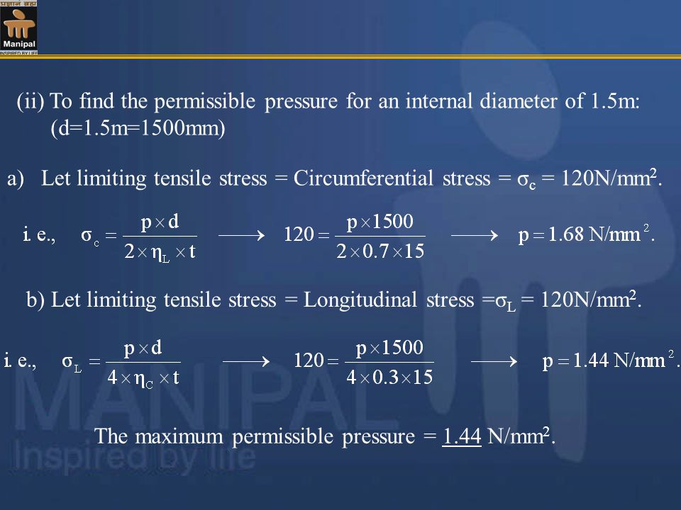 The maximum permissible pressure = 1.44 N/mm 2. (ii) To find the permissible pressure for an internal diameter of 1.5m: (d=1.5m=1500mm) a)Let limiting