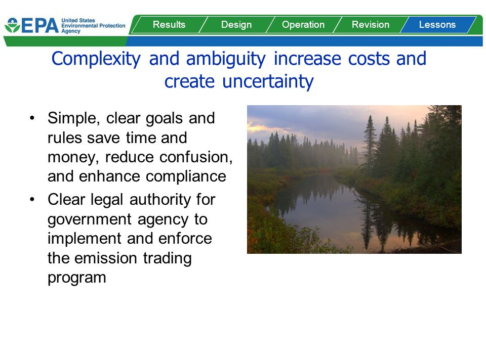Complexity and ambiguity increase costs and create uncertainty Simple, clear goals and rules save time and money, reduce confusion, and enhance compli