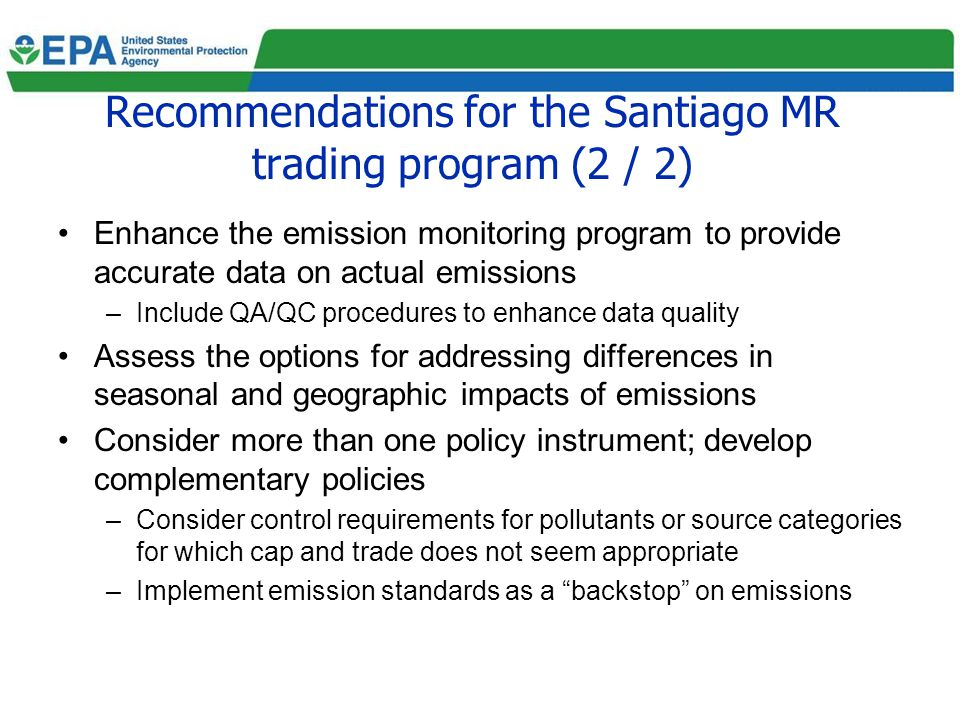 Recommendations for the Santiago MR trading program (2 / 2) Enhance the emission monitoring program to provide accurate data on actual emissions –Incl