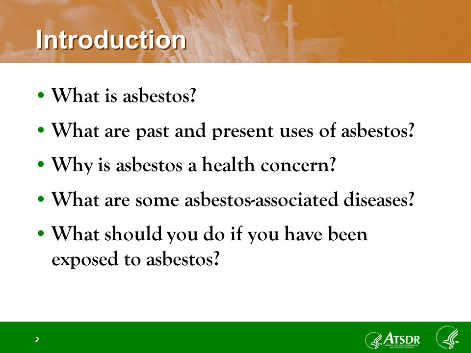 2 Introduction What is asbestos. What are past and present uses of asbestos.