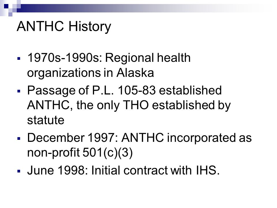 ANTHC History October 1998: Contract expanded to include Environmental Health & Engineering October 1998: ANTHC becomes a P.L.