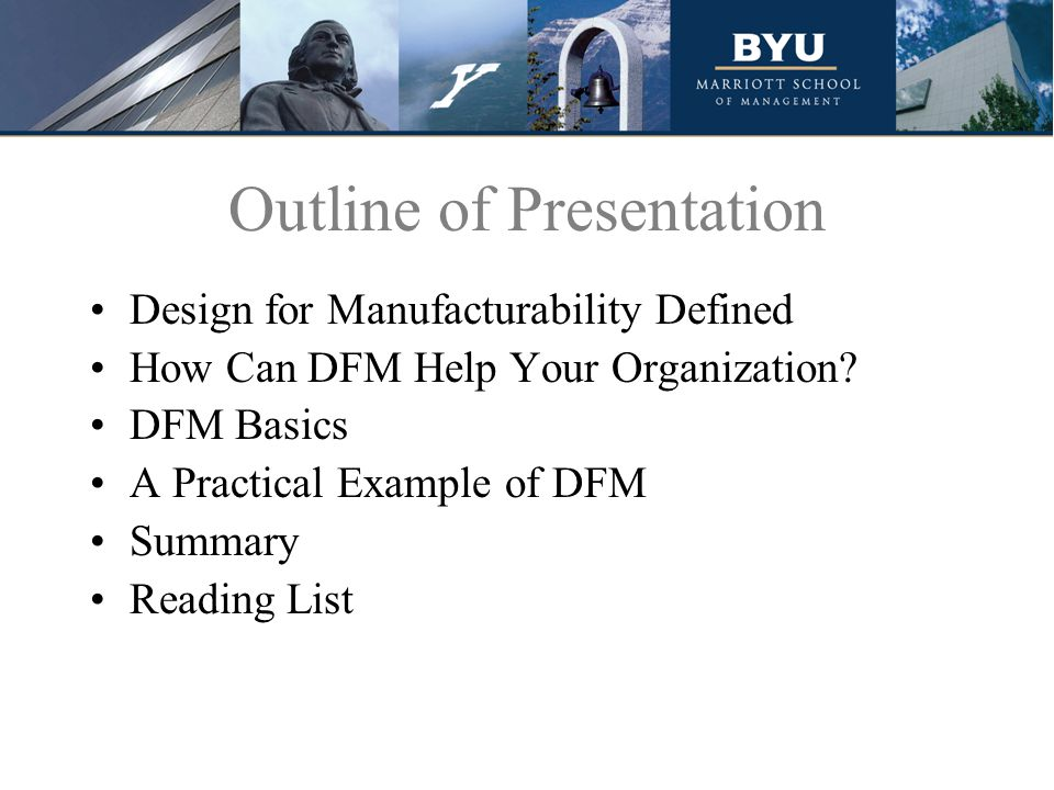 Outline of Presentation Design for Manufacturability Defined How Can DFM Help Your Organization.