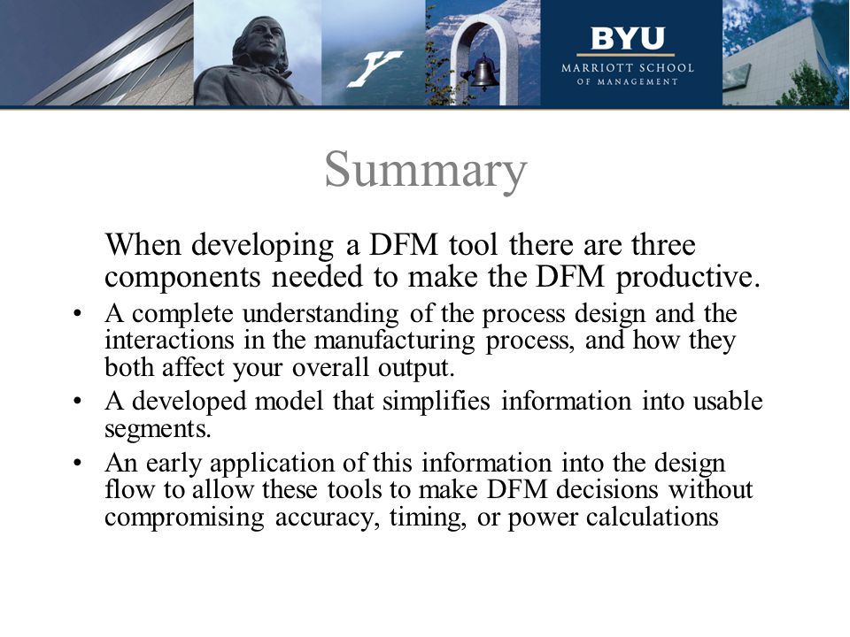 Summary When developing a DFM tool there are three components needed to make the DFM productive.