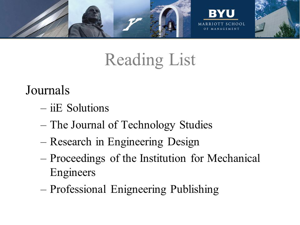 Reading List Journals –iiE Solutions –The Journal of Technology Studies –Research in Engineering Design –Proceedings of the Institution for Mechanical Engineers –Professional Enigneering Publishing