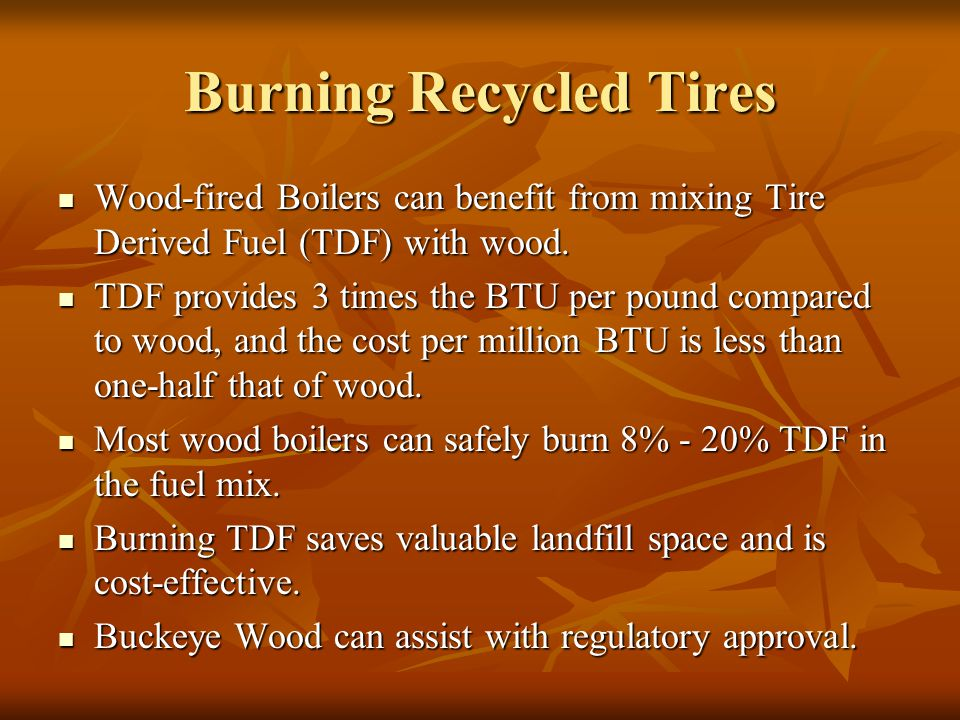 Burning Recycled Tires Wood-fired Boilers can benefit from mixing Tire Derived Fuel (TDF) with wood.
