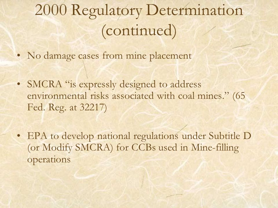 2000 Regulatory Determination (continued) No damage cases from mine placement SMCRA is expressly designed to address environmental risks associated with coal mines.