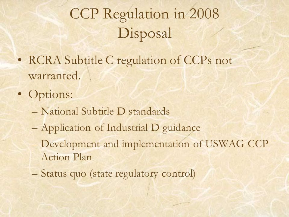 CCP Regulation in 2008 Disposal RCRA Subtitle C regulation of CCPs not warranted.