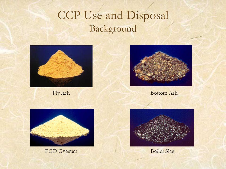 CCP Use and Disposal Background Fly AshBottom Ash FGD GypsumBoiler Slag