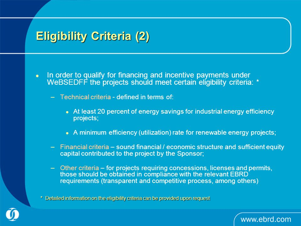 Eligibility Criteria (2) In order to qualify for financing and incentive payments under WeBSEDFF the projects should meet certain eligibility criteria