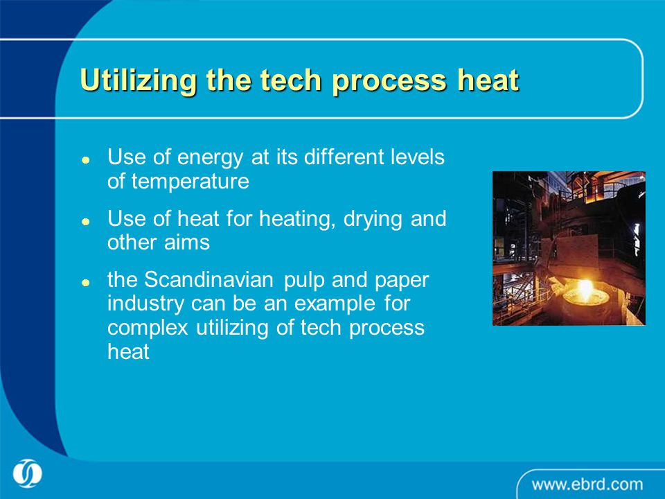 Utilizing the tech process heat Use of energy at its different levels of temperature Use of heat for heating, drying and other aims the Scandinavian p