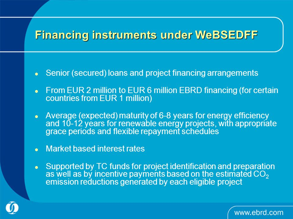 Structure of the WeBSEDFF EBRD Borrower Verification Consultant Project Consultant Loan Agreement Technical Assistance Implementation Verification Donor Funded Contract Donor Funded Contract * Incentive payments will be paid upon technical completion of the investments to eligible Borrowers Incentive Payment*