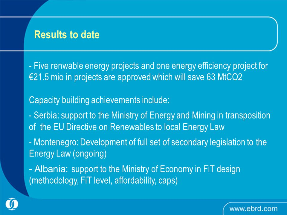 Results to date - Five renwable energy projects and one energy efficiency project for 21.5 mio in projects are approved which will save 63 MtCO2 Capac