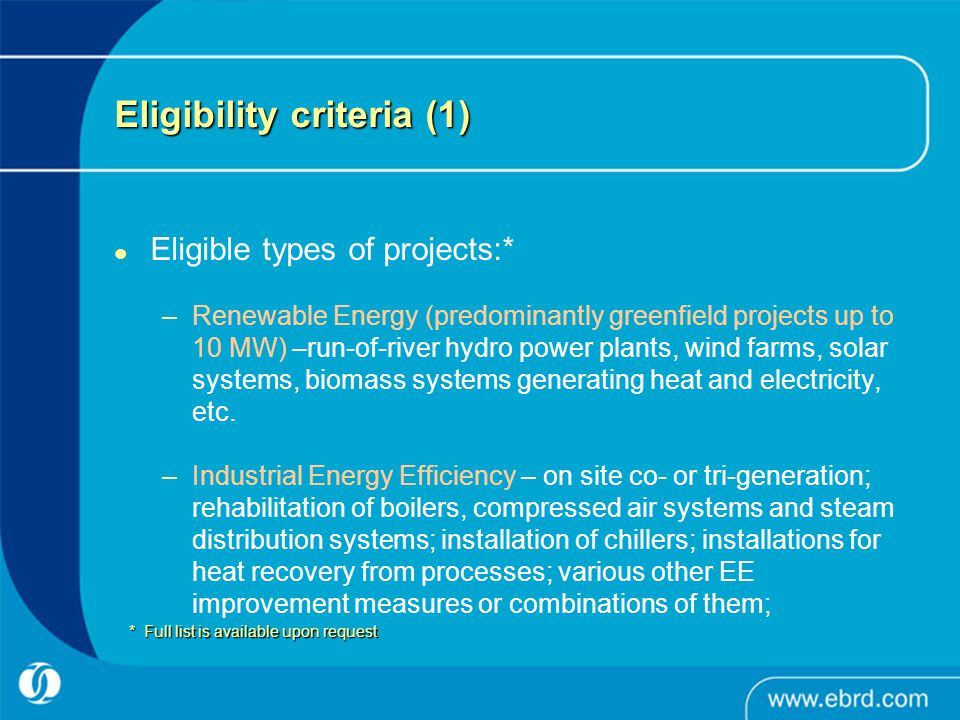 Eligibility criteria (1) Eligible types of projects:* –Renewable Energy (predominantly greenfield projects up to 10 MW) –run-of-river hydro power plan