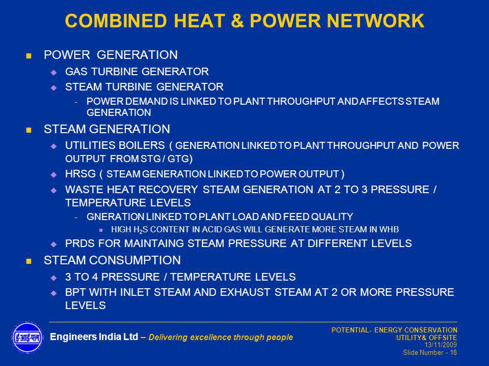 POTENTIAL- ENERGY CONSERVATION UTILITY& OFFSITE 13/11/2009 Slide Number - 18 Engineers India Ltd – Delivering excellence through people COMBINED HEAT