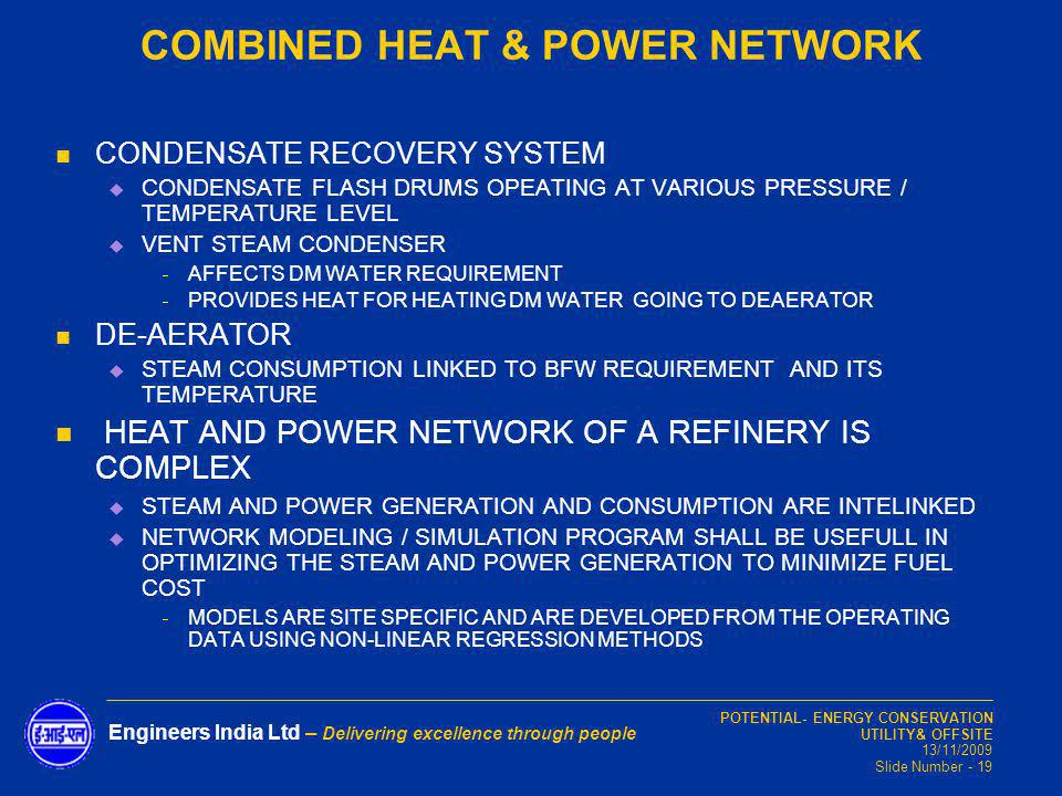 POTENTIAL- ENERGY CONSERVATION UTILITY& OFFSITE 13/11/2009 Slide Number - 19 Engineers India Ltd – Delivering excellence through people COMBINED HEAT