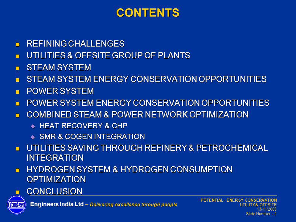 POTENTIAL- ENERGY CONSERVATION UTILITY& OFFSITE 13/11/2009 Slide Number - 2 Engineers India Ltd – Delivering excellence through people REFINING CHALLE