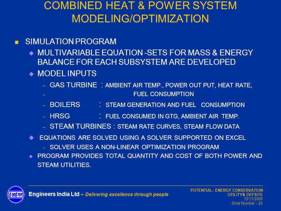 POTENTIAL- ENERGY CONSERVATION UTILITY& OFFSITE 13/11/2009 Slide Number - 20 Engineers India Ltd – Delivering excellence through people SIMULATION PRO